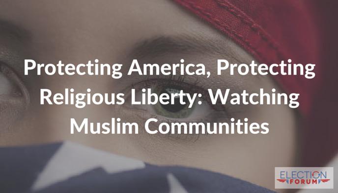 Protecting America, Protecting Religious Liberty: Watching Muslim Communities