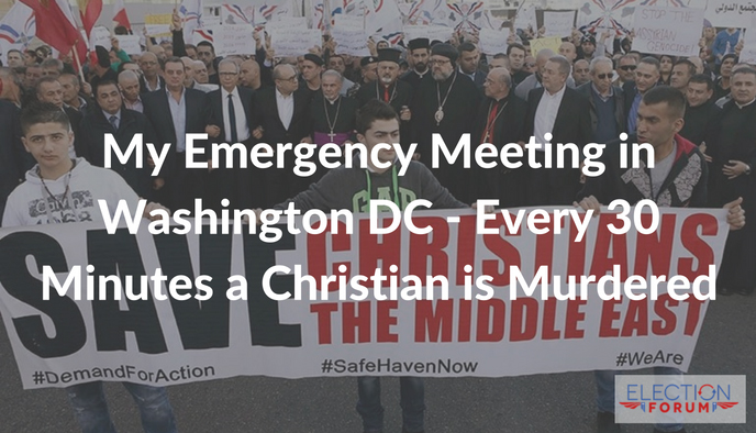 My Emergency Meeting in Washington DC - Every 30 Minutes a Christian is Murdered