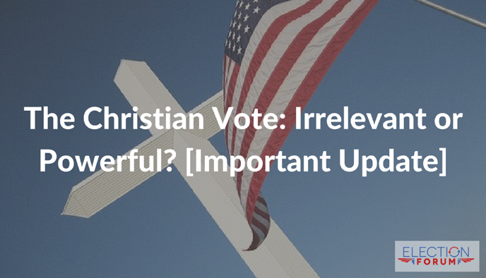 The Christian Vote: Irrelevant or Powerful? [Important Update]