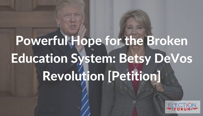 Powerful Hope for the Broken Education System: Betsy DeVos Revolution [Petition]