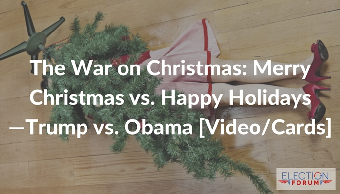 The War on Christmas: Merry Christmas vs. Happy Holidays—Trump vs. Obama [Video/Cards]