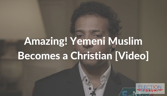 Amazing! Yemeni Muslim Becomes a Christian [Video]