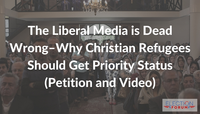 The Liberal Media is Dead Wrong--Why Christian Refugees Should Get Priority Status (Petition and Video)