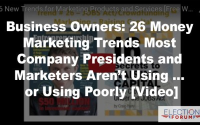 Business Owners: 26 Money Marketing Trends Most Company Presidents and Marketers Aren't Using … or Using Poorly [Video]