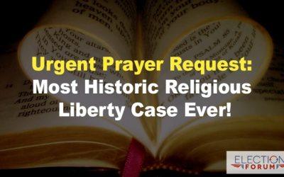 Urgent Prayer Request: Most Historic Religious Liberty Case Ever!