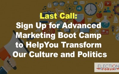 Last Call: Sign Up for Advanced Marketing Boot Camp to Help You Transform Our Culture and Politics