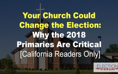 Your Church Could Change the Election: Why the 2018 Primaries Are Critical [California Readers Only]