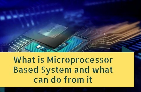 What is A Microprocessor Based System and what can do from it
