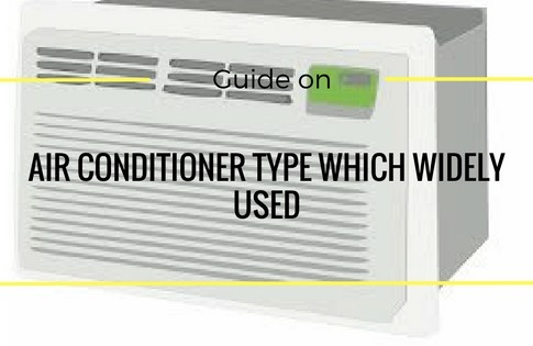 Guide to Air Conditioner Type Which Widely Used