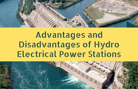 Advantages and Disadvantages of Hydro Electrical Power Stations