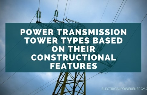 Power Transmission Tower Types Based on their Constructional Features