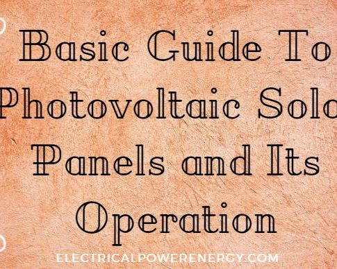 Basic Guide To Photovoltaic Solar Panels and Its Operation