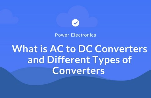 What is AC to DC Converters and Different Types of Converters