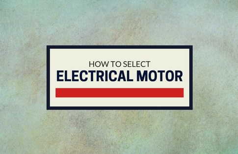 How to Select Electrical Motor According to Your Purpose