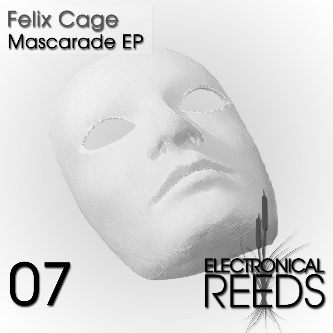 ER007 - Felix Cage - Mascarade EP (incl. Rodirgueez Jr & Nhar Remix) - Electronical Reeds