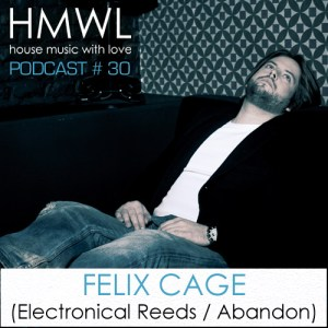 Podcast #30 - House Music With Love - Felix Cage