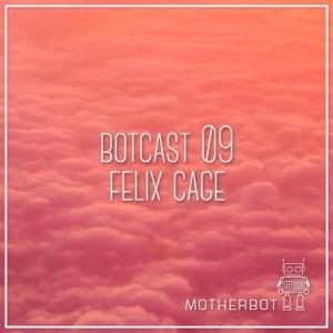 Botcast 09 – Felix Cage
