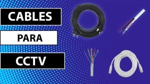 ¿Qué cable utilizar para cámaras de vigilancia CCTV?