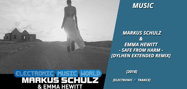 MUSIC: Markus Schulz & Emma Wewitt – Safe From Harm (Dylhen Extended Remix)