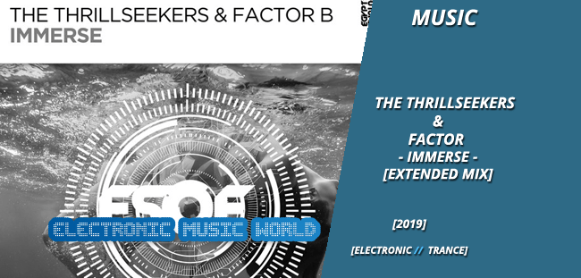 MUSIC: The Thrillseekers & Factor B – Immerse (Extended Mix)