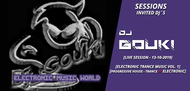 SESSIONS – Invited Dj´s: Dj GouKi (10-13-2019) Live Session – Electronic Trance Music vol.1