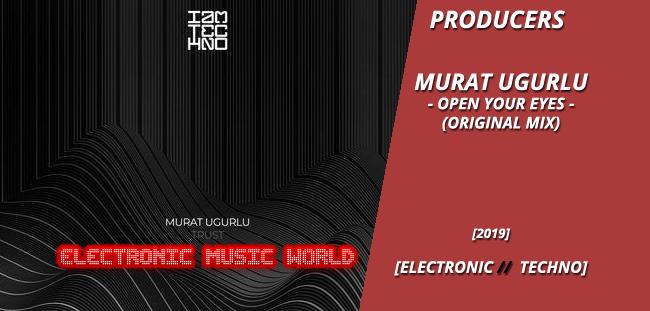PRODUCERS: Murat Ugurlu – Open Your Eyes (Original Mix)