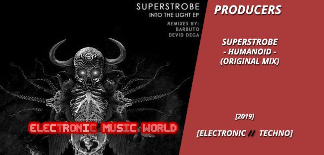 PRODUCERS: Superstrobe – Humanoid (Original Mix)