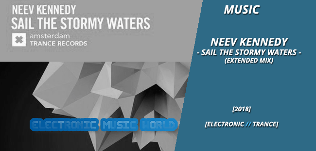 MUSIC: Neev Kennedy – Sail the Stormy Waters (Extended Mix)
