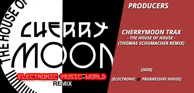 PRODUCERS: Cherrymoon Trax – The House of House (Thomas Schumacher Remix)
