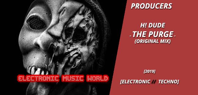 PRODUCERS: H! Dude – The Purge (Original Mix)