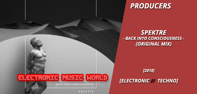 PRODUCERS: Spektre – Back into Consciousness (Original Mix)