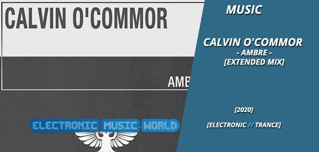 MUSIC: Calvin O'Commor – Ambre (Extended Mix)