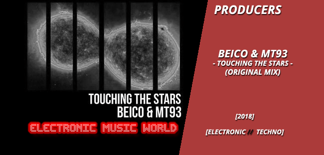 PRODUCERS: Beico & MT93 – Touching The Stars (Original Mix)