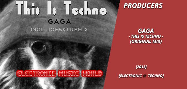 PRODUCERS: Gaga – This is Techno (Original Mix)