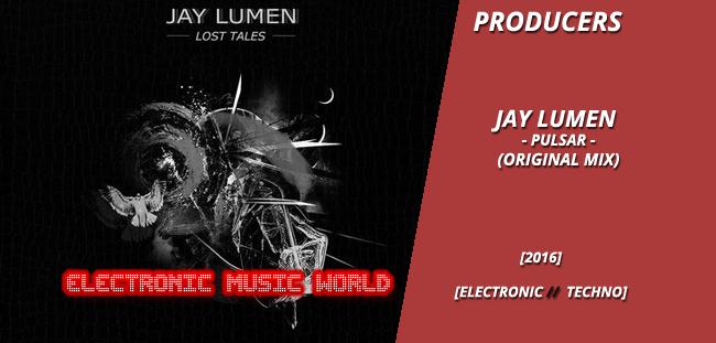 PRODUCERS: Jay Lumen – Pulsar (Original Mix)