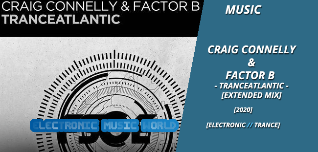 MUSIC: Craig Connelly & Factor B – Tranceatlantic (Extended Mix)