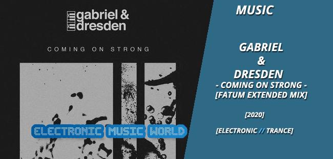 MUSIC: Gabriel & Dresden – Coming On Strong (Fatum Extended Mix)