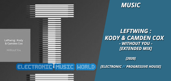 MUSIC: Leftwing : Kody & Camden Cox – Without You (Extended Mix)