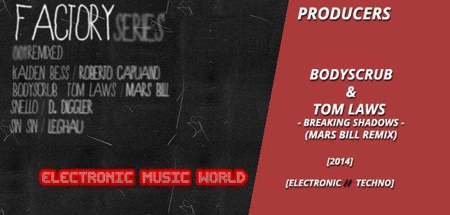 PRODUCERS: Bodyscrub & Tom Laws – Breaking Shadows (Mars Bill Remix)