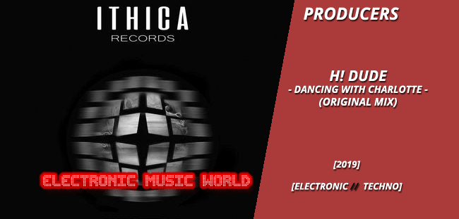 PRODUCERS: H! DUDE – Dancing with Charlotte (Original Mix)