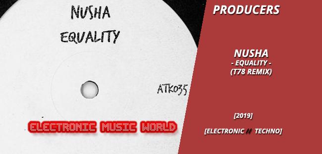PRODUCERS: Nusha – Equality (T78 Remix)