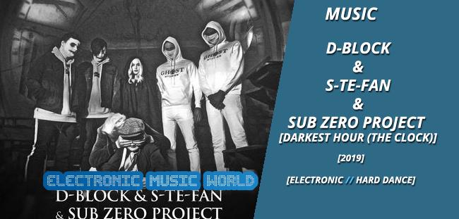 MUSIC: D-Block & S-te-Fan & Sub Zero Project – Darkest Hour (The Clock) (Extended Mix)