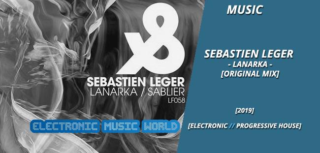 MUSIC: Sebastien Leger – Lanarka (Original Mix)
