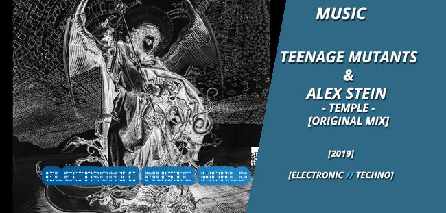MUSIC: Teenage Mutants & Alex Stein – Temple (Original Mix)