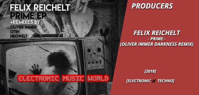 PRODUCERS: Felix Reichelt – Prime (Oliver Immer Darkness Remix)