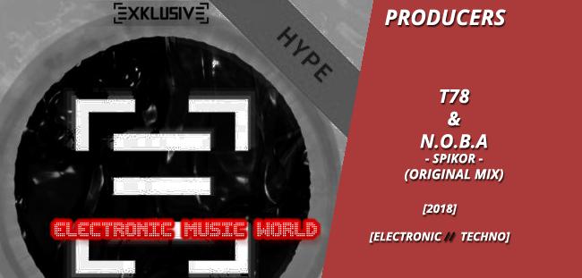 PRODUCERS: T78 & N.O.B.A – Spikor (Original Mix)