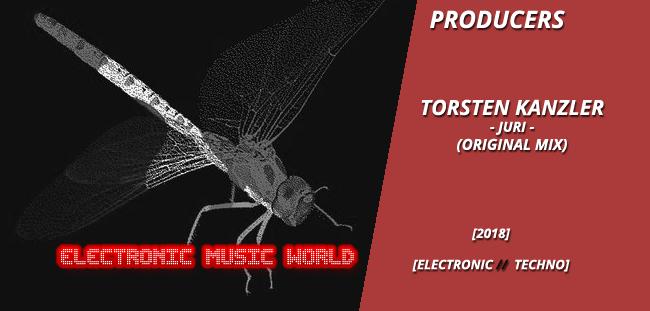 PRODUCERS: Torsten Kanzler – Juri (Original Mix)