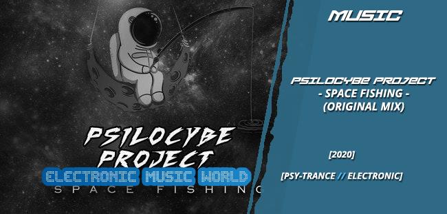 MUSIC: Psilocybe Project – Space Fishing (Original Mix)