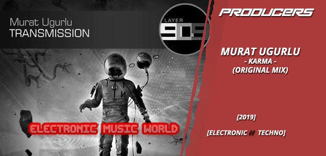 PRODUCERS: Murat Ugurlu – Karma (Original Mix)