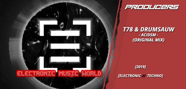 PRODUCERS: T78 & Drumsauw – Acidsm (Original Mix)